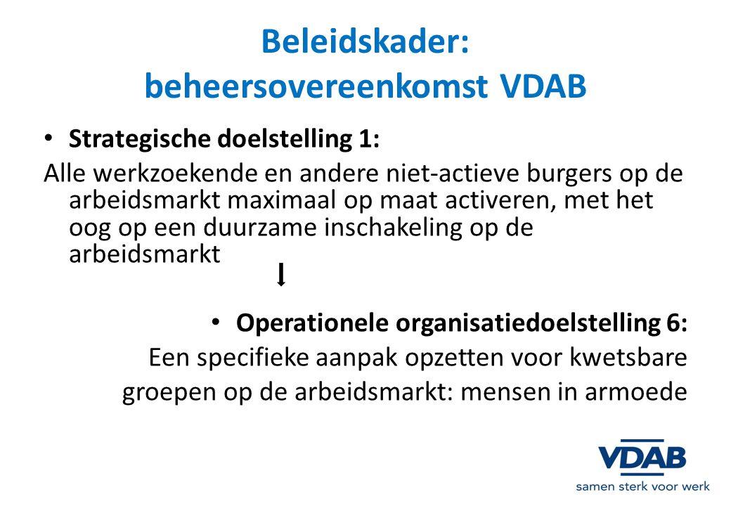 Beleidskader: beheersovereenkomst VDAB Strategische doelstelling 1: Alle werkzoekende en andere niet-actieve burgers op de arbeidsmarkt maximaal op ma