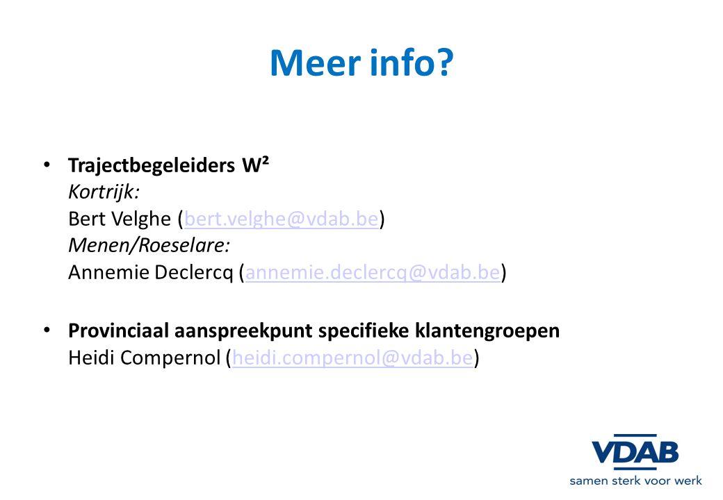 Meer info? Trajectbegeleiders W² Kortrijk: Bert Velghe (bert.velghe@vdab.be) Menen/Roeselare: Annemie Declercq (annemie.declercq@vdab.be)bert.velghe@v