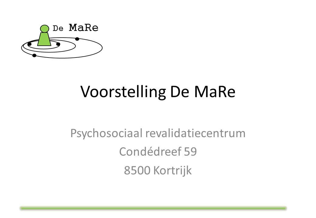 Voorstelling De MaRe Psychosociaal revalidatiecentrum Condédreef 59 8500 Kortrijk