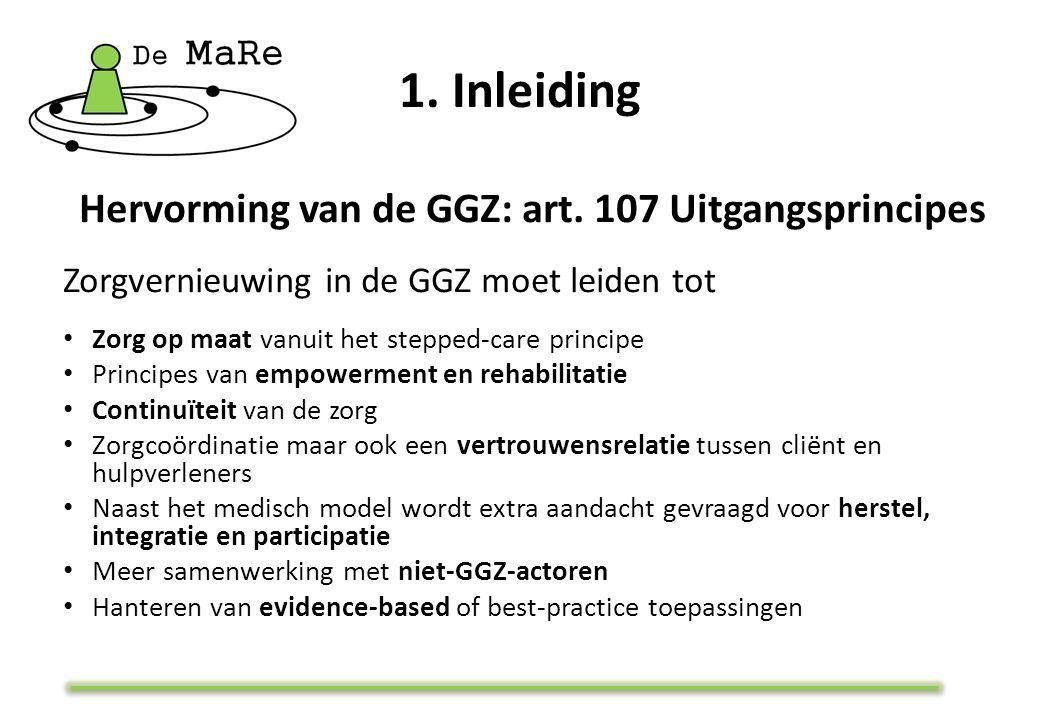 Hervorming van de GGZ: art. 107 Uitgangsprincipes Zorgvernieuwing in de GGZ moet leiden tot Zorg op maat vanuit het stepped-care principe Principes va
