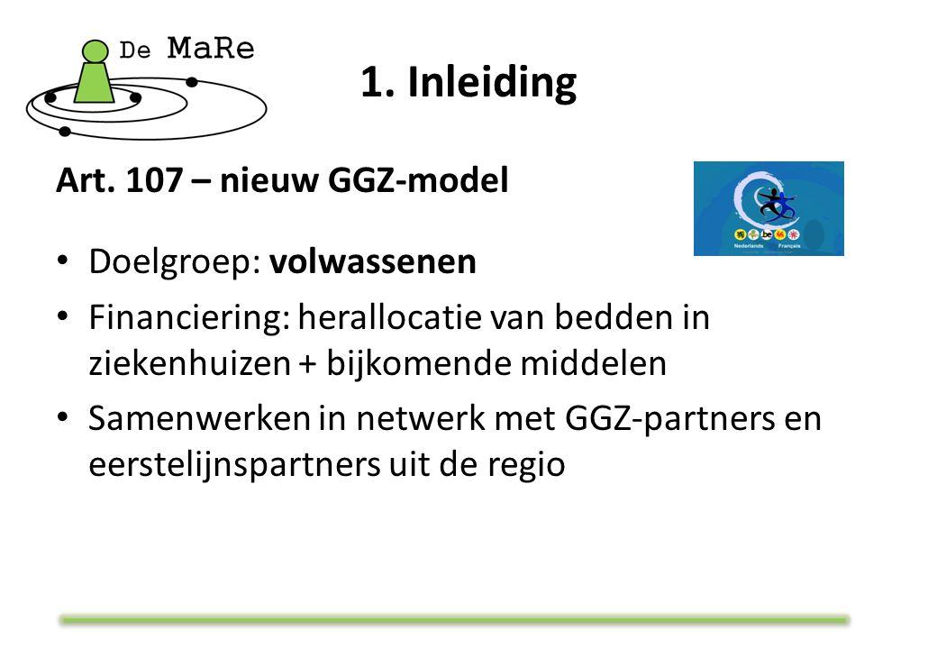 - Art. 107 – nieuw GGZ-model Doelgroep: volwassenen Financiering: herallocatie van bedden in ziekenhuizen + bijkomende middelen Samenwerken in netwerk