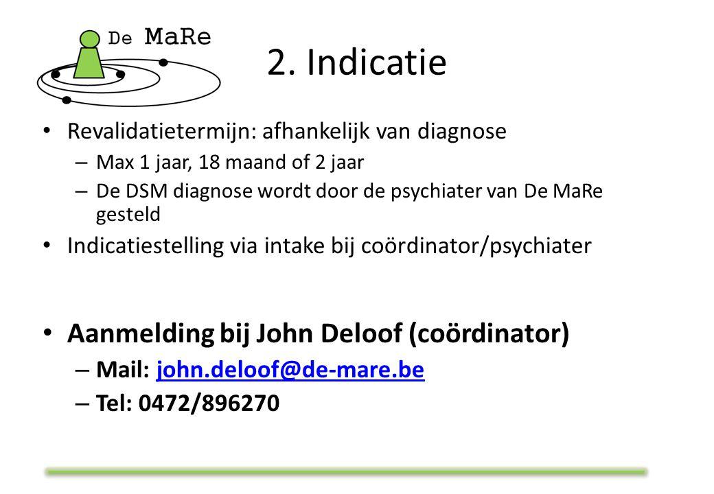 2. Indicatie Revalidatietermijn: afhankelijk van diagnose – Max 1 jaar, 18 maand of 2 jaar – De DSM diagnose wordt door de psychiater van De MaRe gest