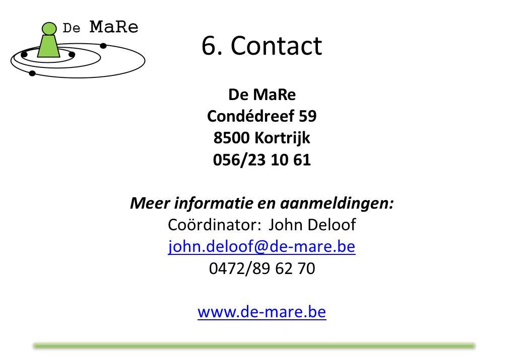 6. Contact De MaRe Condédreef 59 8500 Kortrijk 056/23 10 61 Meer informatie en aanmeldingen: Coördinator: John Deloof john.deloof@de-mare.be 0472/89 6