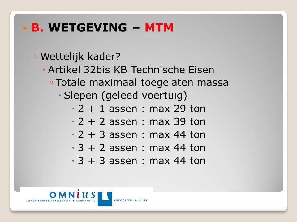 B. WETGEVING – MTM ◦Wettelijk kader?  Artikel 32bis KB Technische Eisen ◦ Totale maximaal toegelaten massa  Slepen (geleed voertuig)  2 + 1 assen :