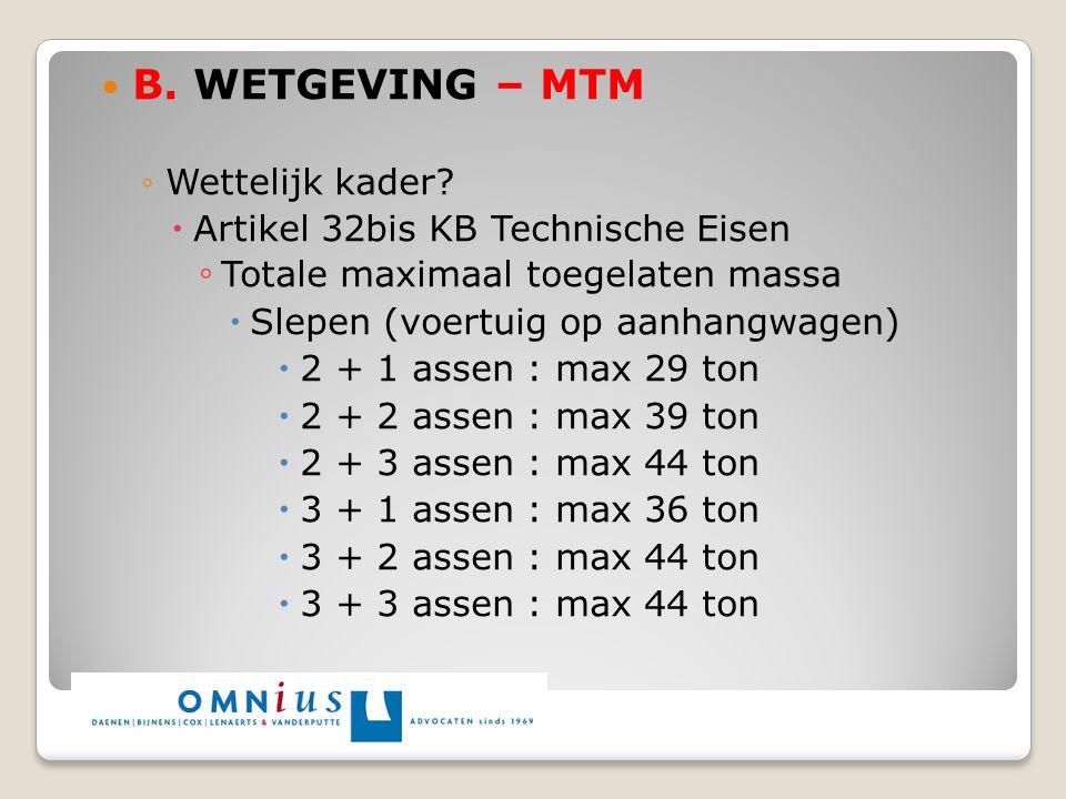 B. WETGEVING – MTM ◦Wettelijk kader?  Artikel 32bis KB Technische Eisen ◦ Totale maximaal toegelaten massa  Slepen (voertuig op aanhangwagen)  2 +