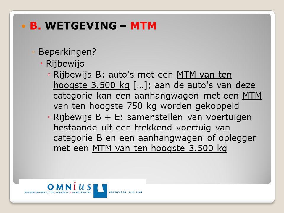 B. WETGEVING – MTM ◦Beperkingen?  Rijbewijs ◦ Rijbewijs B: auto's met een MTM van ten hoogste 3.500 kg […]; aan de auto's van deze categorie kan een