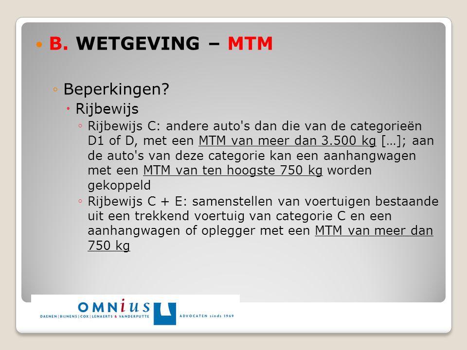B. WETGEVING – MTM ◦Beperkingen?  Rijbewijs ◦ Rijbewijs C: andere auto's dan die van de categorieën D1 of D, met een MTM van meer dan 3.500 kg […]; a