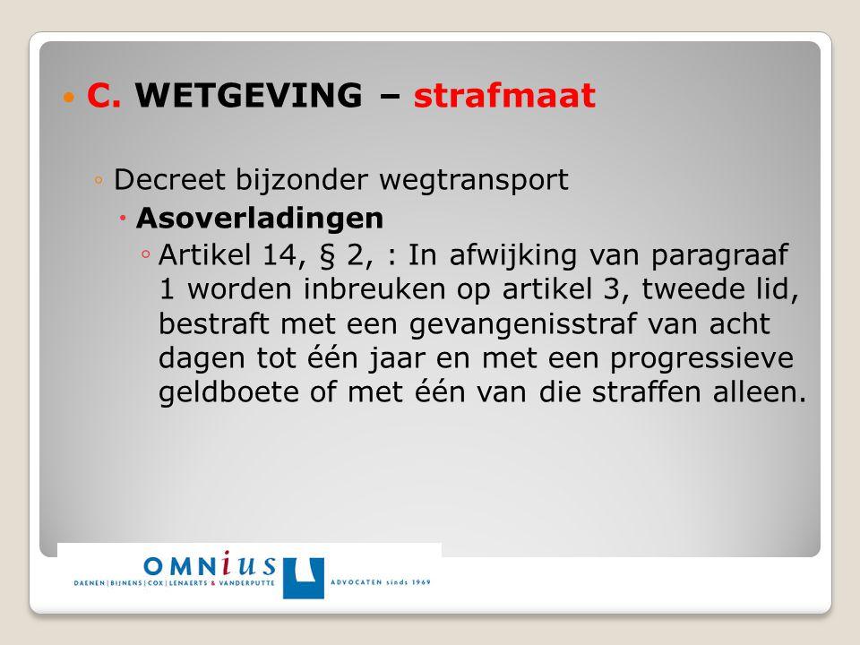 C. WETGEVING – strafmaat ◦Decreet bijzonder wegtransport  Asoverladingen ◦ Artikel 14, § 2, : In afwijking van paragraaf 1 worden inbreuken op artike