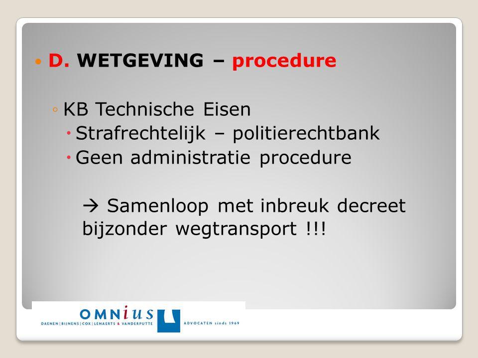 D. WETGEVING – procedure ◦KB Technische Eisen  Strafrechtelijk – politierechtbank  Geen administratie procedure  Samenloop met inbreuk decreet bijz