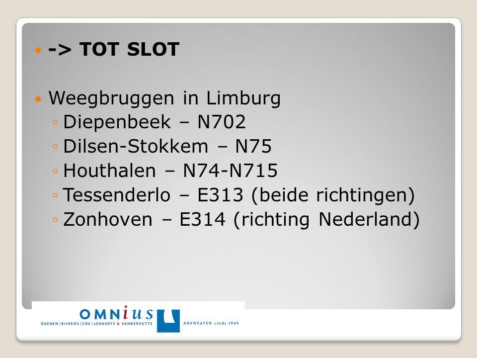 -> TOT SLOT Weegbruggen in Limburg ◦Diepenbeek – N702 ◦Dilsen-Stokkem – N75 ◦Houthalen – N74-N715 ◦Tessenderlo – E313 (beide richtingen) ◦Zonhoven – E