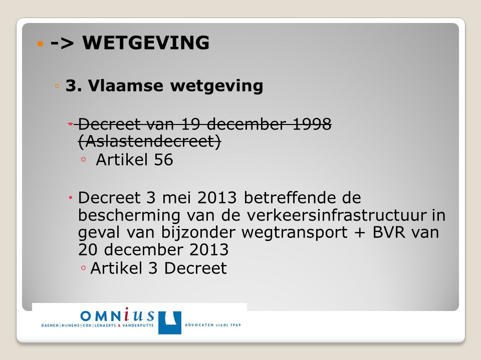-> WETGEVING ◦3. Vlaamse wetgeving  Decreet van 19 december 1998 (Aslastendecreet) ◦ Artikel 56  Decreet 3 mei 2013 betreffende de bescherming van d