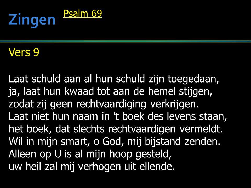 Vers 9 Laat schuld aan al hun schuld zijn toegedaan, ja, laat hun kwaad tot aan de hemel stijgen, zodat zij geen rechtvaardiging verkrijgen. Laat niet