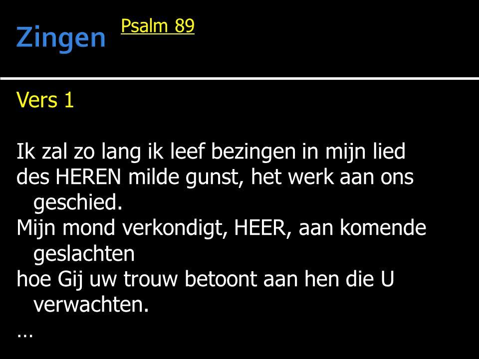 Vers 1 Ik zal zo lang ik leef bezingen in mijn lied des HEREN milde gunst, het werk aan ons geschied.