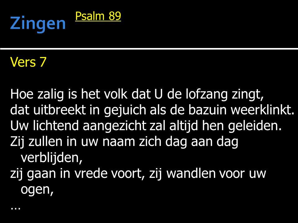 Vers 7 Hoe zalig is het volk dat U de lofzang zingt, dat uitbreekt in gejuich als de bazuin weerklinkt. Uw lichtend aangezicht zal altijd hen geleiden