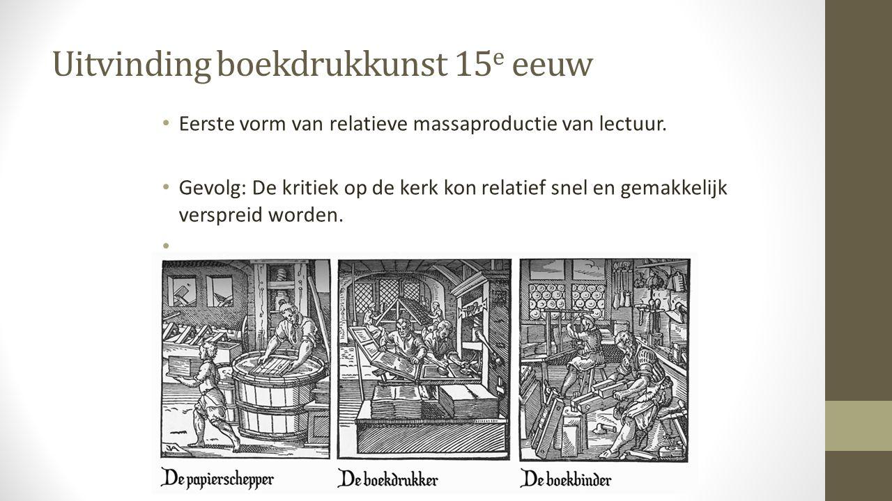 Uitvinding boekdrukkunst 15 e eeuw Eerste vorm van relatieve massaproductie van lectuur.