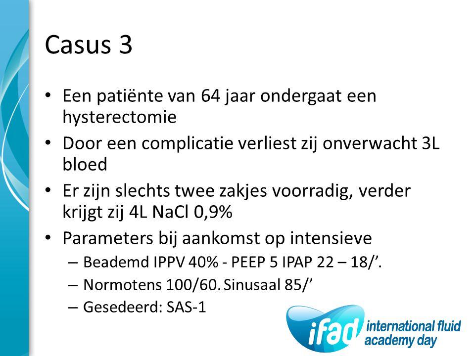 Casus 3 Een patiënte van 64 jaar ondergaat een hysterectomie Door een complicatie verliest zij onverwacht 3L bloed Er zijn slechts twee zakjes voorrad