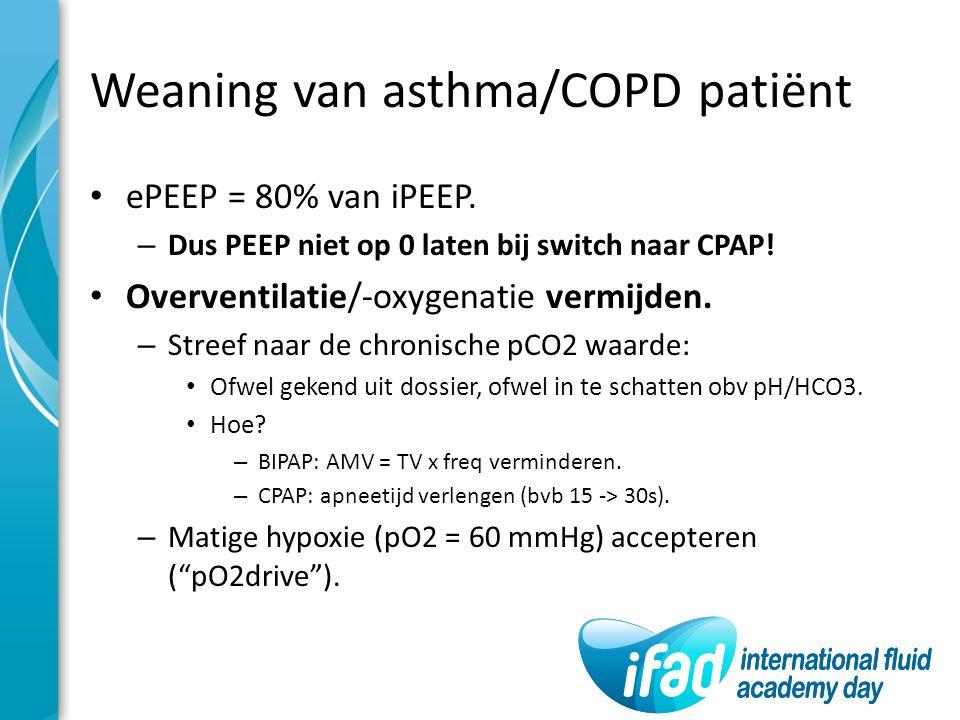 Weaning van asthma/COPD patiënt ePEEP = 80% van iPEEP. – Dus PEEP niet op 0 laten bij switch naar CPAP! Overventilatie/-oxygenatie vermijden. – Streef