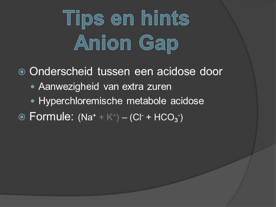  Onderscheid tussen een acidose door Aanwezigheid van extra zuren Hyperchloremische metabole acidose  Formule: (Na + + K + ) – (Cl - + HCO 3 - )