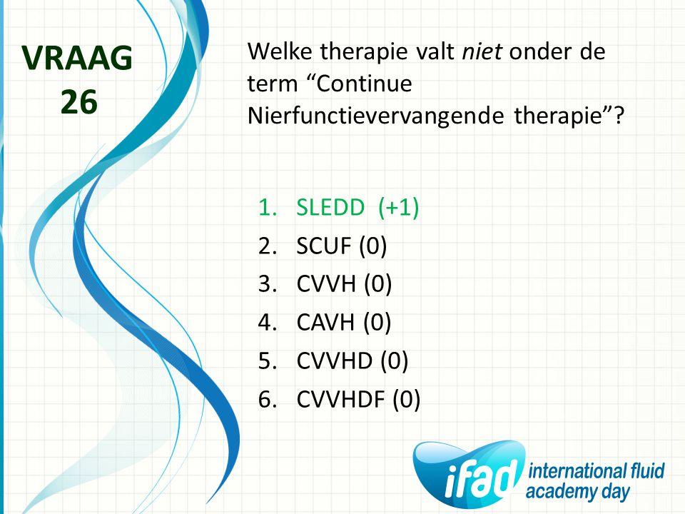 "Welke therapie valt niet onder de term ""Continue Nierfunctievervangende therapie""? VRAAG 26 1.SLEDD (+1) 2.SCUF (0) 3.CVVH (0) 4.CAVH (0) 5.CVVHD (0)"