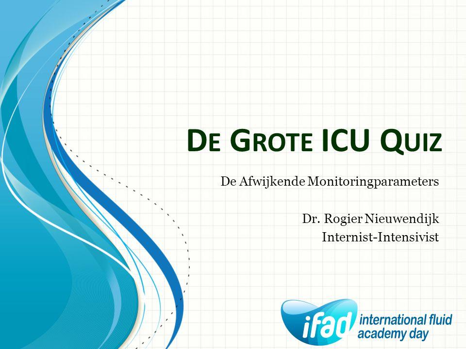 D E G ROTE ICU Q UIZ De Afwijkende Monitoringparameters Dr. Rogier Nieuwendijk Internist-Intensivist