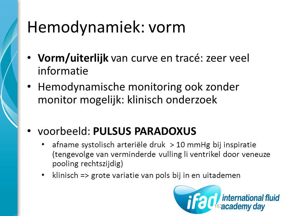 Hemodynamiek: vorm Vorm/uiterlijk van curve en tracé: zeer veel informatie Hemodynamische monitoring ook zonder monitor mogelijk: klinisch onderzoek v