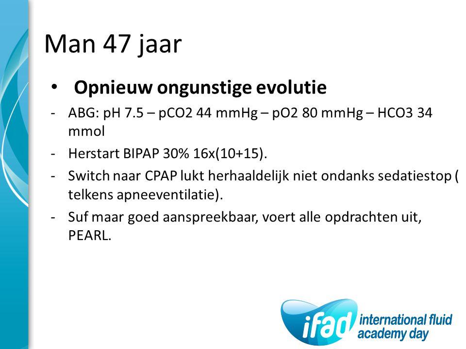 Man 47 jaar Opnieuw ongunstige evolutie -ABG: pH 7.5 – pCO2 44 mmHg – pO2 80 mmHg – HCO3 34 mmol -Herstart BIPAP 30% 16x(10+15). -Switch naar CPAP luk
