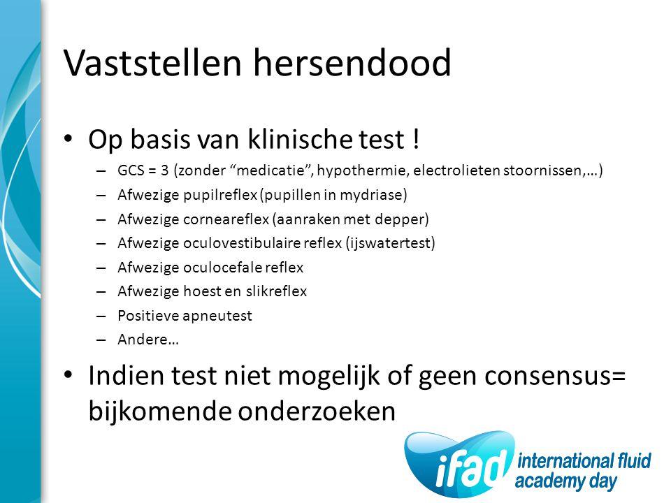 """Vaststellen hersendood Op basis van klinische test ! – GCS = 3 (zonder """"medicatie"""", hypothermie, electrolieten stoornissen,…) – Afwezige pupilreflex ("""