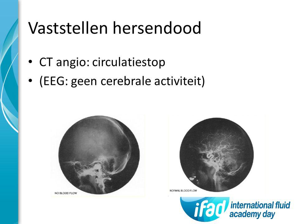 Vaststellen hersendood CT angio: circulatiestop (EEG: geen cerebrale activiteit)