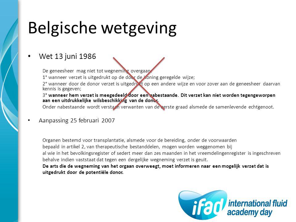 Belgische wetgeving Wet 13 juni 1986 De geneesheer mag niet tot wegneming overgaan: 1° wanneer verzet is uitgedrukt op de door de Koning geregelde wij