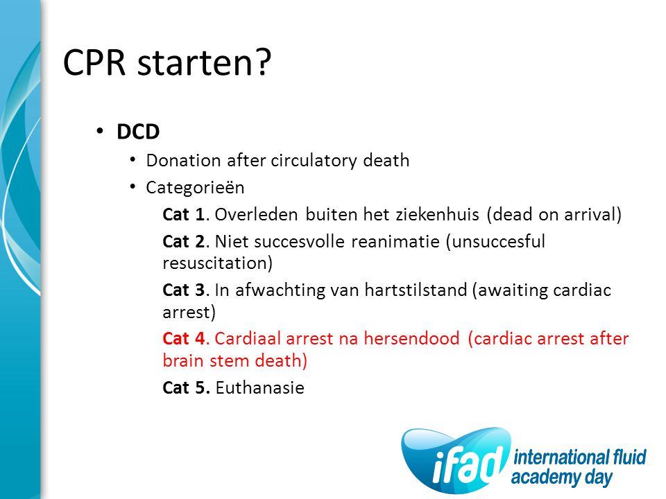 CPR starten? DCD Donation after circulatory death Categorieën Cat 1. Overleden buiten het ziekenhuis (dead on arrival) Cat 2. Niet succesvolle reanima