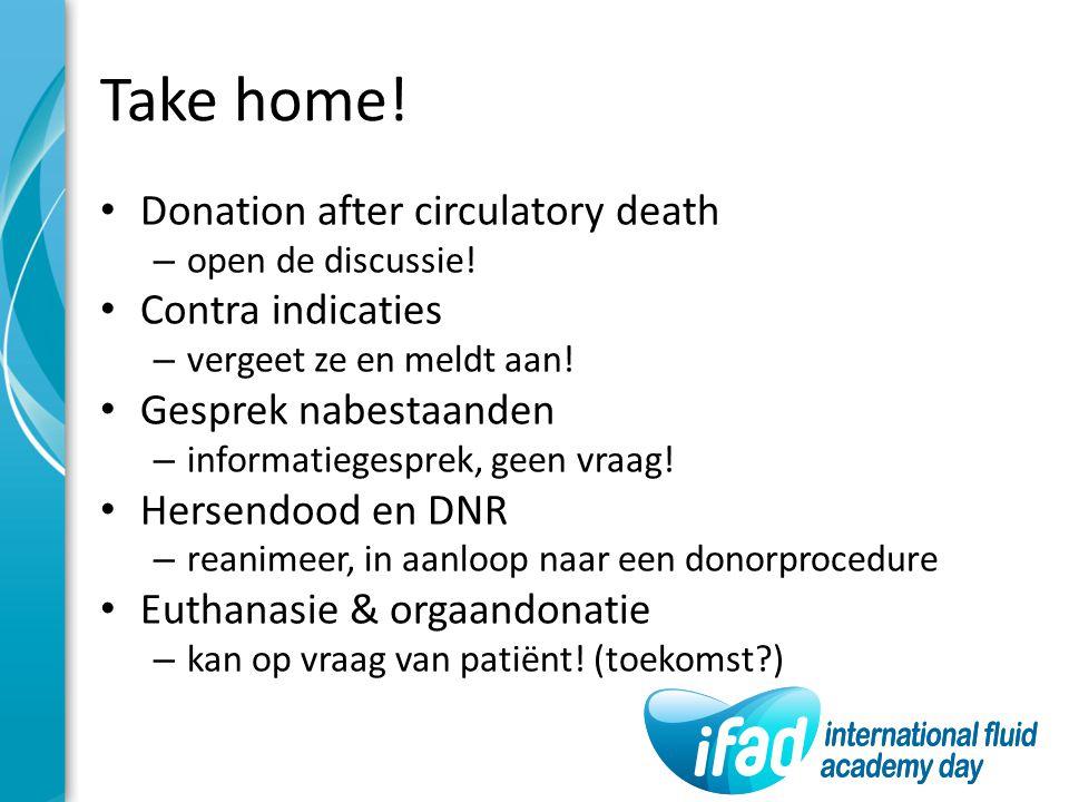 Take home! Donation after circulatory death – open de discussie! Contra indicaties – vergeet ze en meldt aan! Gesprek nabestaanden – informatiegesprek