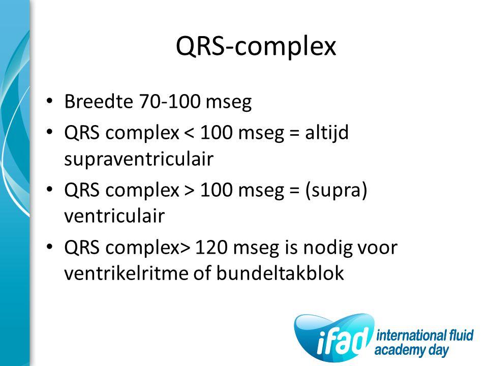 QRS-complex Breedte 70-100 mseg QRS complex < 100 mseg = altijd supraventriculair QRS complex > 100 mseg = (supra) ventriculair QRS complex> 120 mseg