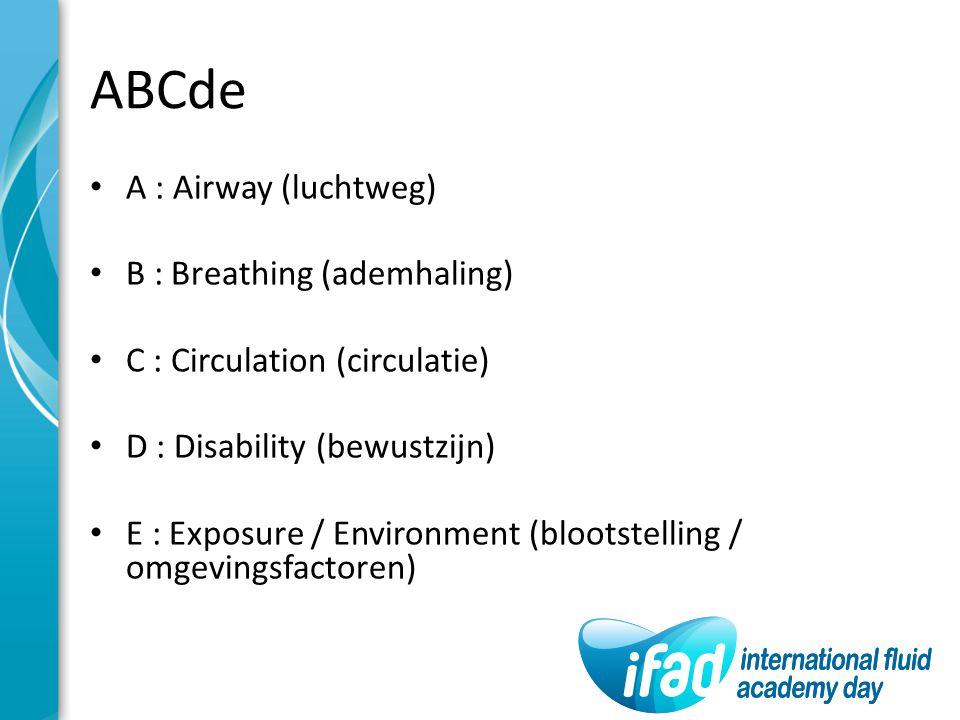 ABCde A : Airway (luchtweg) B : Breathing (ademhaling) C : Circulation (circulatie) D : Disability (bewustzijn) E : Exposure / Environment (blootstell