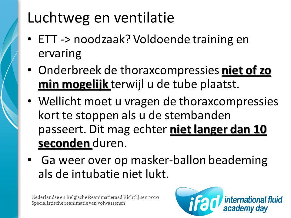 Luchtweg en ventilatie ETT -> noodzaak? Voldoende training en ervaring niet of zo min mogelijk Onderbreek de thoraxcompressies niet of zo min mogelijk