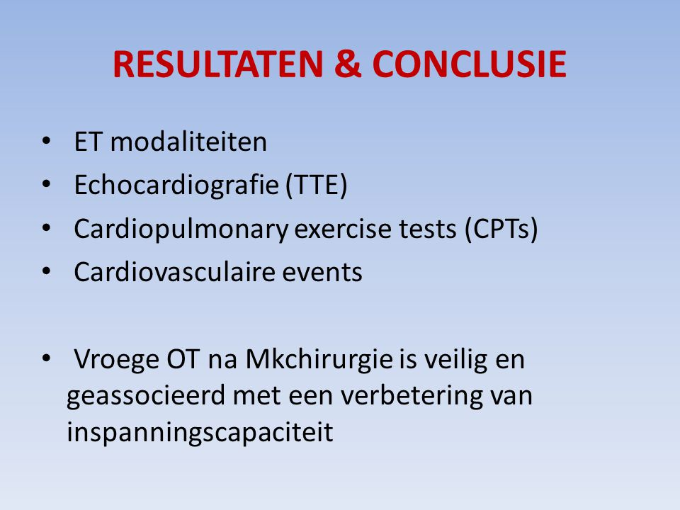 RESULTATEN & CONCLUSIE ET modaliteiten Echocardiografie (TTE) Cardiopulmonary exercise tests (CPTs) Cardiovasculaire events Vroege OT na Mkchirurgie i