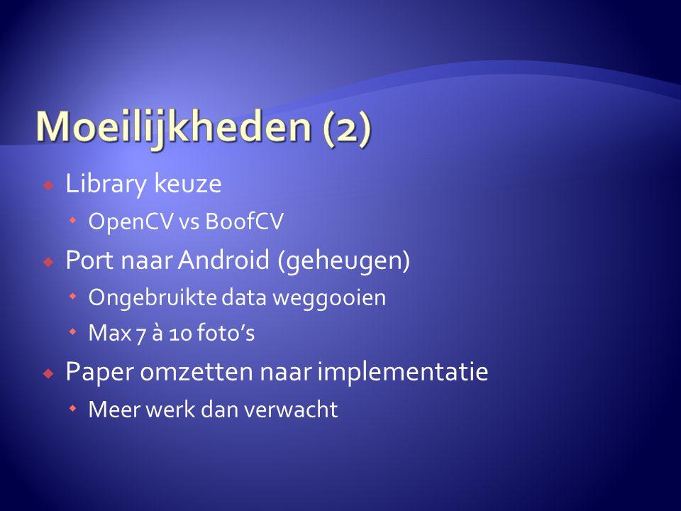  Library keuze  OpenCV vs BoofCV  Port naar Android (geheugen)  Ongebruikte data weggooien  Max 7 à 10 foto's  Paper omzetten naar implementatie  Meer werk dan verwacht