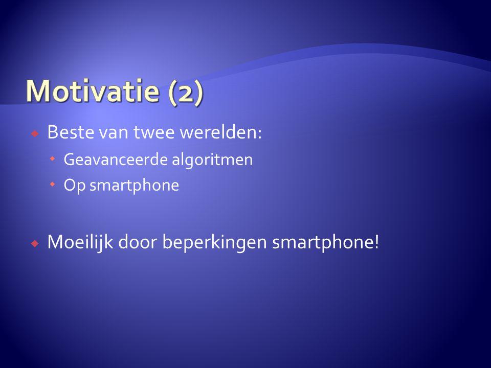  Beste van twee werelden:  Geavanceerde algoritmen  Op smartphone  Moeilijk door beperkingen smartphone!