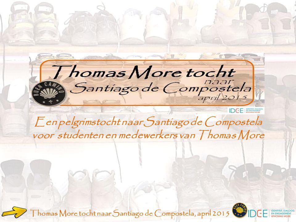 Thomas More tocht naar Santiago de Compostela, april 2015 Een pelgrimstocht naar Santiago de Compostela voor studenten en medewerkers van Thomas More