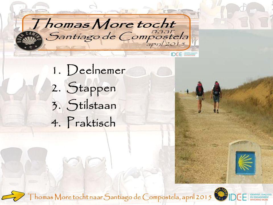 1.Deelnemer 2.Stappen 3.Stilstaan 4.Praktisch Thomas More tocht naar Santiago de Compostela, april 2015