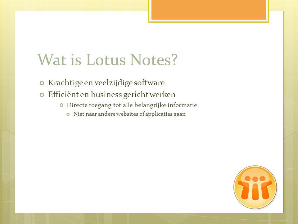 Wat is Lotus Notes?  Krachtige en veelzijdige software  Efficiënt en business gericht werken  Directe toegang tot alle belangrijke informatie  Nie