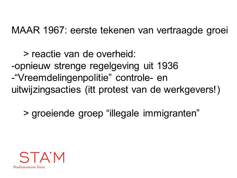 """MAAR 1967: eerste tekenen van vertraagde groei > reactie van de overheid: -opnieuw strenge regelgeving uit 1936 -""""Vreemdelingenpolitie"""" controle- en u"""