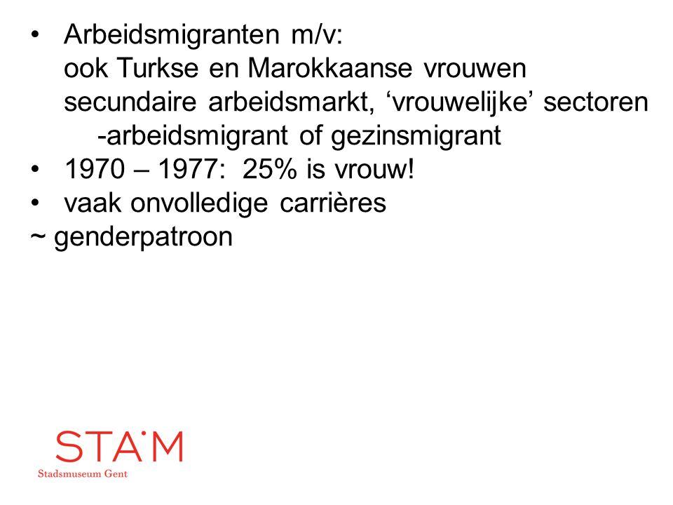 Arbeidsmigranten m/v: ook Turkse en Marokkaanse vrouwen secundaire arbeidsmarkt, 'vrouwelijke' sectoren -arbeidsmigrant of gezinsmigrant 1970 – 1977: