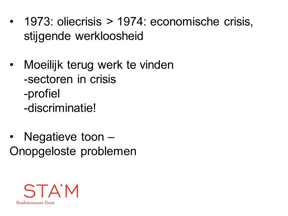 1973: oliecrisis > 1974: economische crisis, stijgende werkloosheid Moeilijk terug werk te vinden -sectoren in crisis -profiel -discriminatie! Negatie