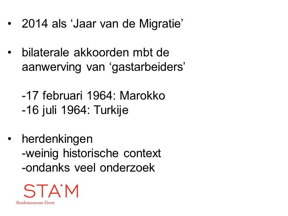 2014 als 'Jaar van de Migratie' bilaterale akkoorden mbt de aanwerving van 'gastarbeiders' -17 februari 1964: Marokko -16 juli 1964: Turkije herdenkin