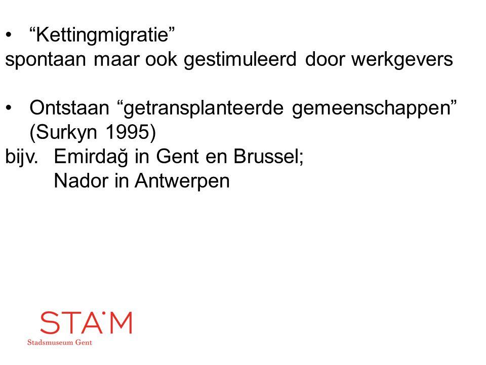 """""""Kettingmigratie"""" spontaan maar ook gestimuleerd door werkgevers Ontstaan """"getransplanteerde gemeenschappen"""" (Surkyn 1995) bijv. Emirdağ in Gent en Br"""