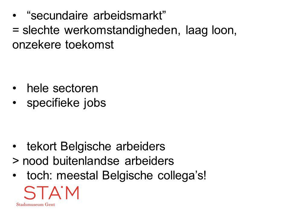 """""""secundaire arbeidsmarkt"""" = slechte werkomstandigheden, laag loon, onzekere toekomst hele sectoren specifieke jobs tekort Belgische arbeiders > nood b"""