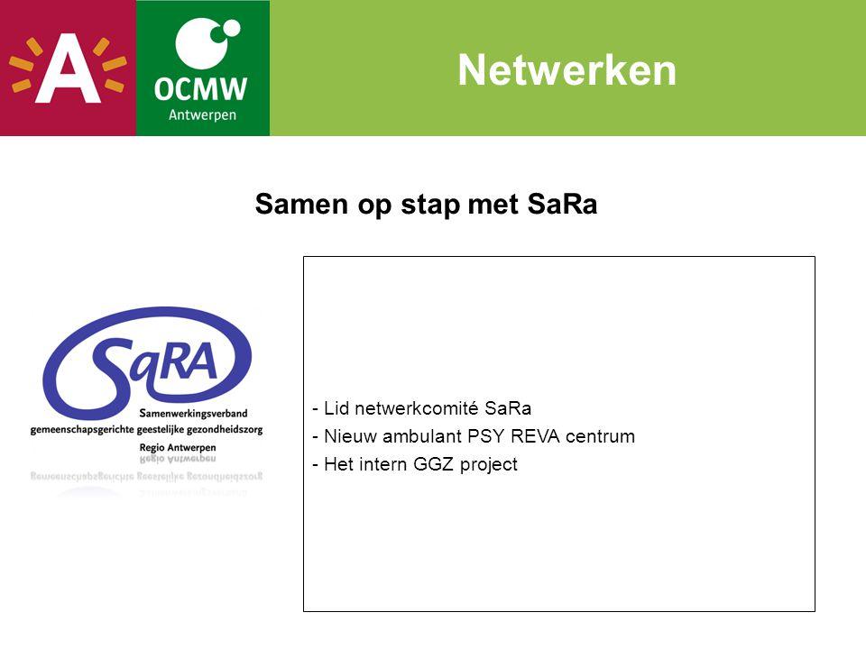 Samen op stap met SaRa Netwerken - Lid netwerkcomité SaRa - Nieuw ambulant PSY REVA centrum - Het intern GGZ project