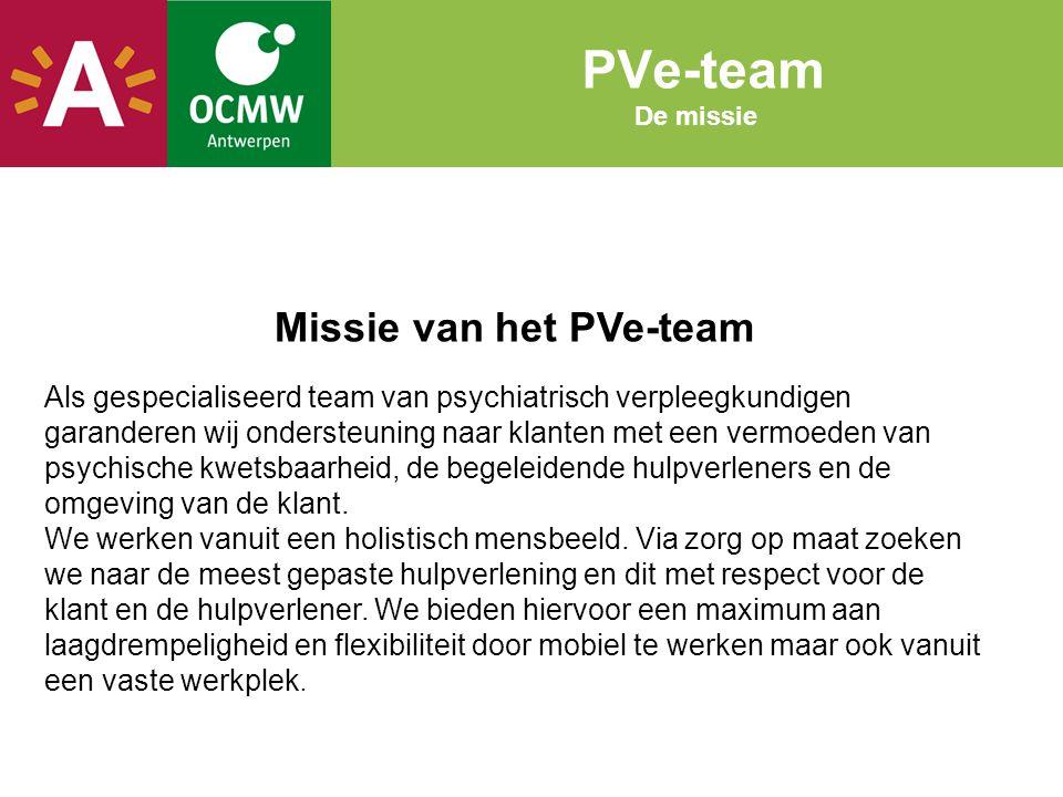 PVe-team De missie Missie van het PVe-team Als gespecialiseerd team van psychiatrisch verpleegkundigen garanderen wij ondersteuning naar klanten met e