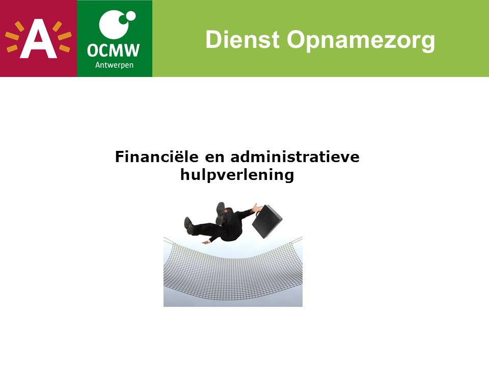 Nieuwe aanvragen zonder actief dossier bij OCMW Antwerpen - Psychiatrisch ziekenhuis/instelling (niet EPSI en PAAZ = AZ) - Therapeutische gemeenschappen ('Tsedek en Den Evenaar) - Verblijven in beschut wonen buiten Antwerpen - bevoegdheid - Therapie volgen in een dagziekenhuis psychiatrie - Daklozen na opname: enkel bij diagnose psychische stoornis - Voogdij: verlengde minderjarigen in opname - Vondelingen: administratie opvolging bij voogdij OCMW Onze klanten