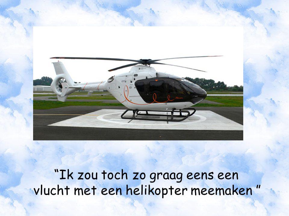 Ik zou toch zo graag eens een vlucht met een helikopter meemaken